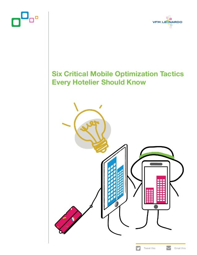 Six Critical Mobile Optimization Tactics Every Hotelier Should Know  Tweet this  Email this