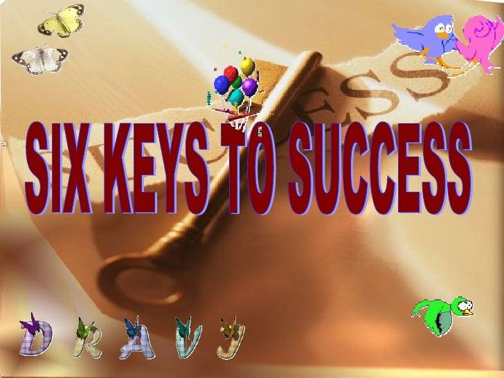 SIX KEYS TO SUCCESS