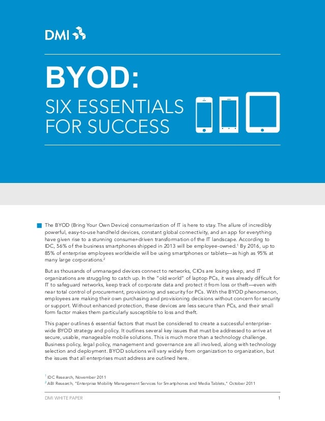 BYOD:  SIX ESSENTIALS FOR SUCCESS  The BYOD (Bring Your Own Device) consumerization of IT is here to stay. The allure of i...