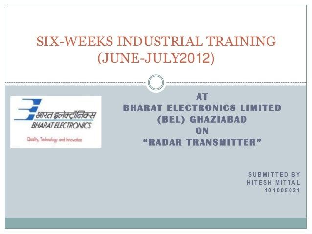 SIX-WEEKS INDUSTRIAL TRAINING       (JUNE-JULY2012)                      AT          BHARAT ELECTRONICS LIMITED           ...