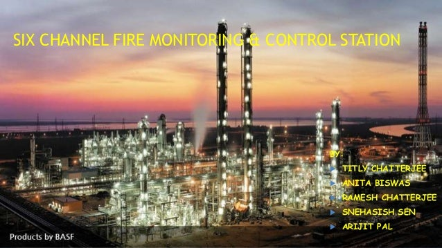 SIX CHANNEL FIRE MONITORING & CONTROL STATION BY:  TITLY CHATTERJEE  ANITA BISWAS  RAMESH CHATTERJEE  SNEHASISH SEN  ...