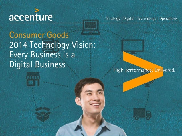 Consumer Goods 2014 Technology Vision: Every Business is a Digital Business