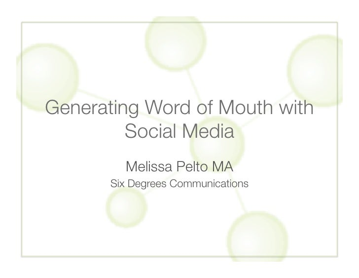 Generating Word of Mouth with          Social Media          Melissa Pelto MA        Six Degrees Communications