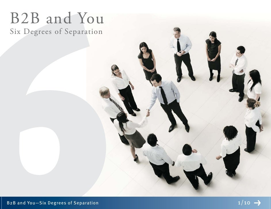 B2B and You  Six Degrees of Separation     B2B and You—Six Degrees of Separation   1/10