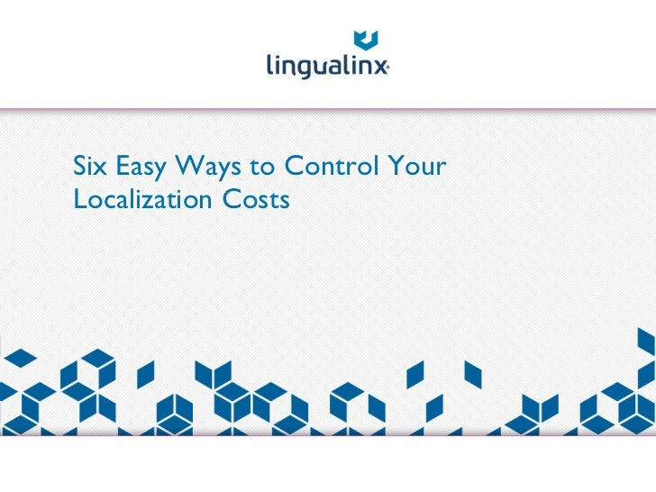 Six Easy Ways to Control YourLocalization Costs