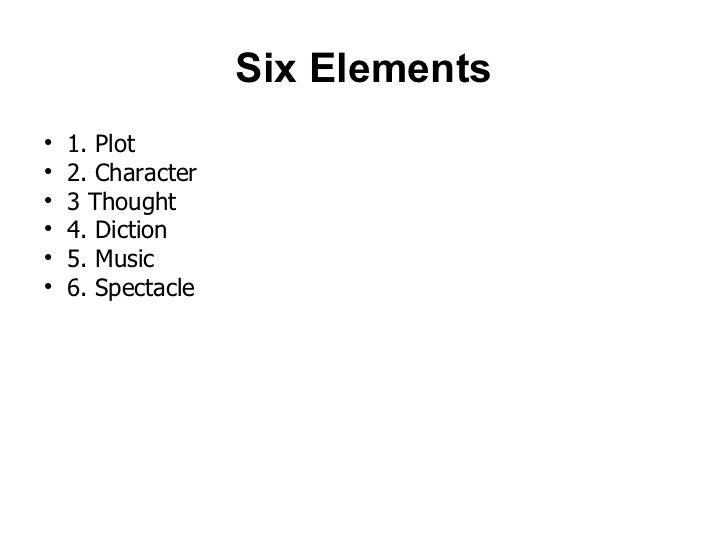 Six Elements <ul><li>1. Plot </li></ul><ul><li>2. Character </li></ul><ul><li>3 Thought </li></ul><ul><li>4. Diction </li>...