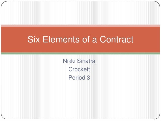 Six Elements of a Contract        Nikki Sinatra          Crockett          Period 3