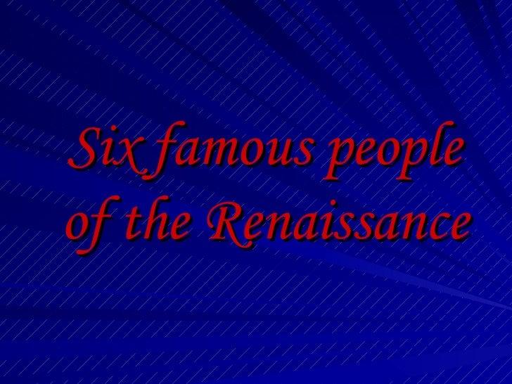 Six famous people of the renaissance
