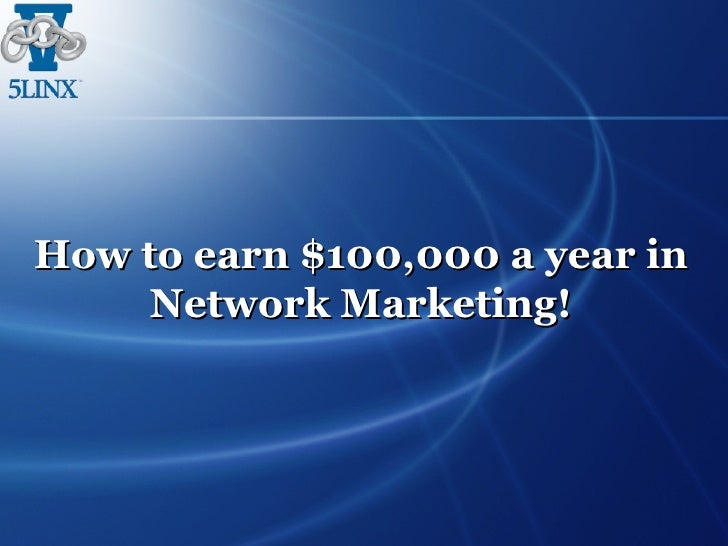 How to earn $100,000 a year in Network Marketing!