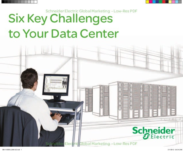 Six Key Challenges to Your Data Center Schneider Electric Global Marketing - Low-Res PDF Schneider Electric Global Marketi...