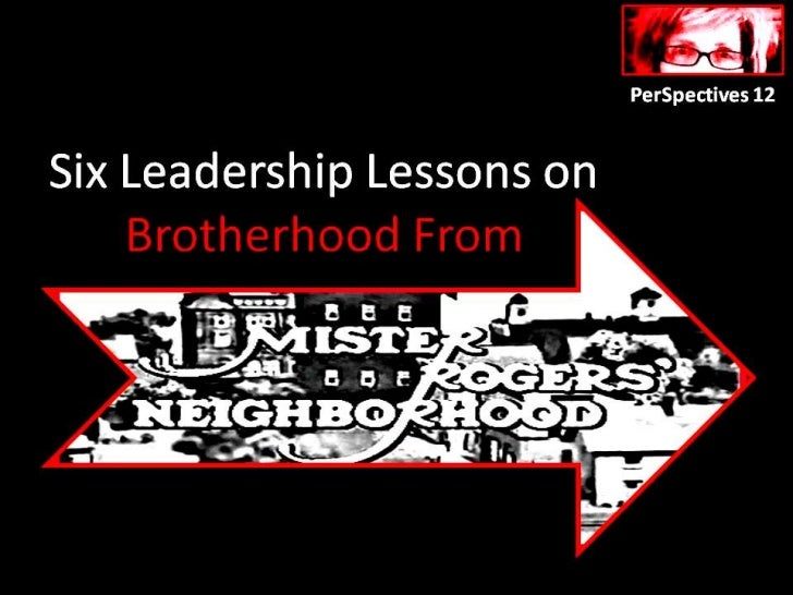Six Lessons for Leaders on Living in Brotherhood From Mr. Rogers (PerSpectives12)