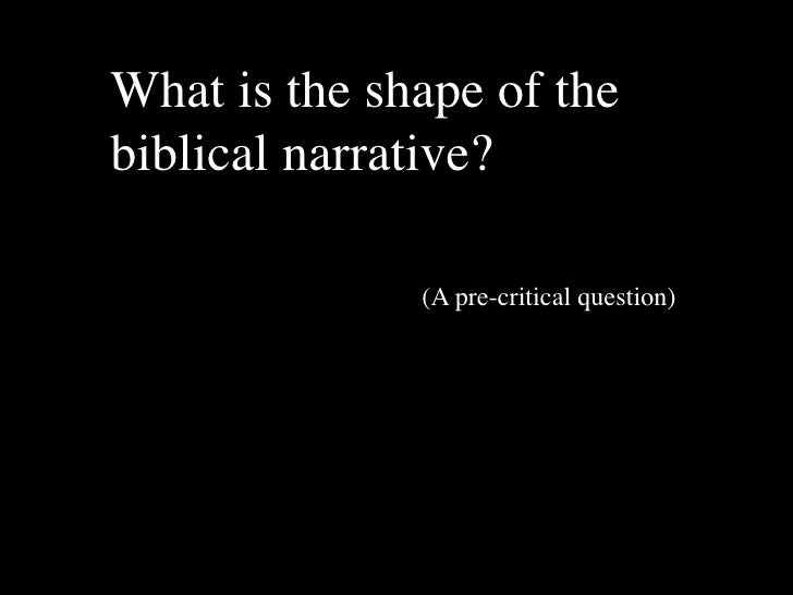 What is the shape of the biblical narrative?                (A pre-critical question)