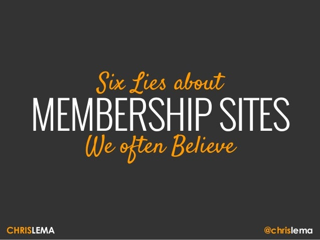 Six Lies about MEMBERSHIP SITES We often Believe CHRISLEMA @chrislema