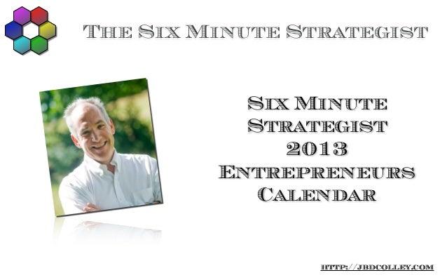 The Six Minute Strategist           Six Minute           Strategist              2013         Entrepreneurs            Cal...