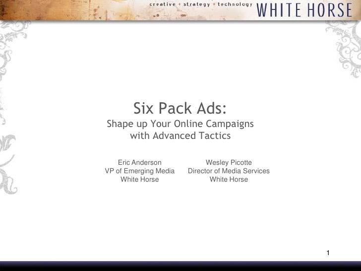 Six Pack Ads: Shape up Your Online Campaigns     with Advanced Tactics      Eric Anderson            Wesley Picotte VP of ...