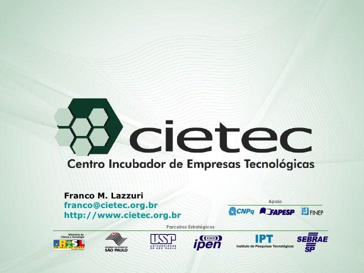 Apoio Parceiros Estratégicos Franco M. Lazzuri [email_address] http://www.cietec.org.br