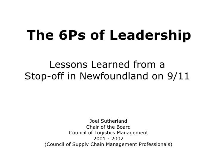 The 6Ps of Leadership Lessons Learned from a  Stop-off in Newfoundland on 9/11  Joel Sutherland Chair of the Board Council...