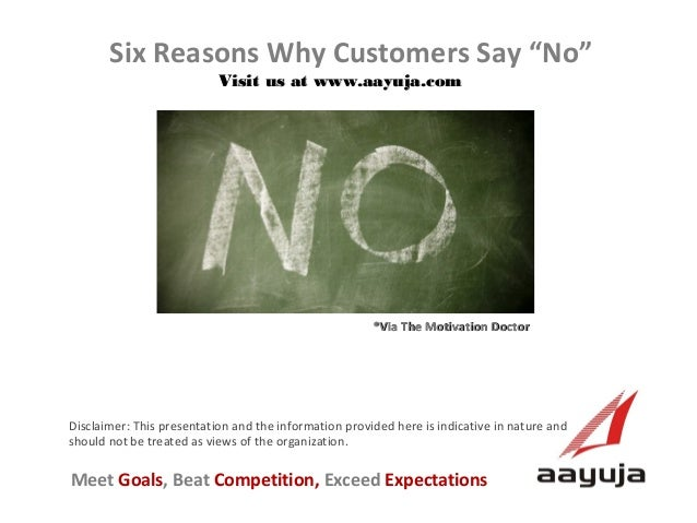 "Six Reasons Why Customers Say ""No"" Visit us at www.aayuja.com  *Via The Motivation Doctor  Disclaimer: This presentation a..."