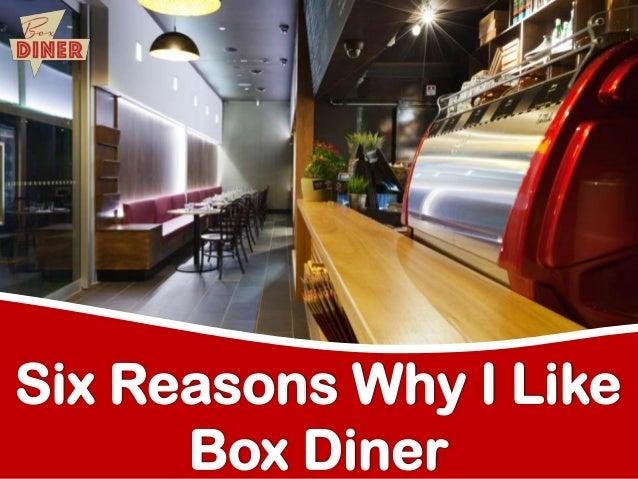 Six Reasons Why I Like Box Diner