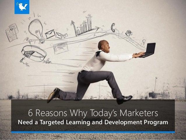 Six Reasons Why Today's Marketers Need a Targeted Learning and Development Program