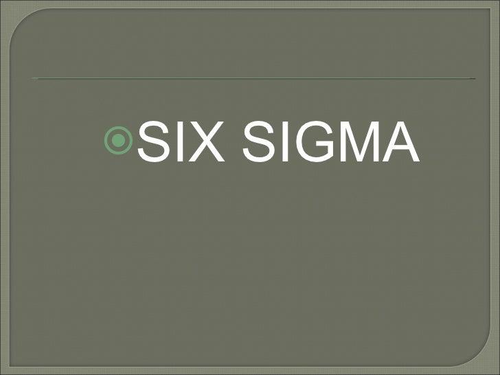 <ul><li>SIX SIGMA </li></ul>