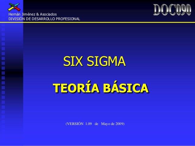 SIX SIGMATEORÍA BÁSICAHernán Jiménez & AsociadosDIVISIÓN DE DESARROLLO PROFESIONAL(VERSIÓN 1.09 de Mayo de 2009)