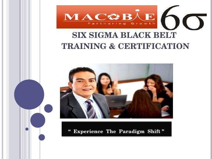 "SIX SIGMA BLACK BELT  TRAINING & CERTIFICATION ""  Experience  The  Paradigm  Shift """