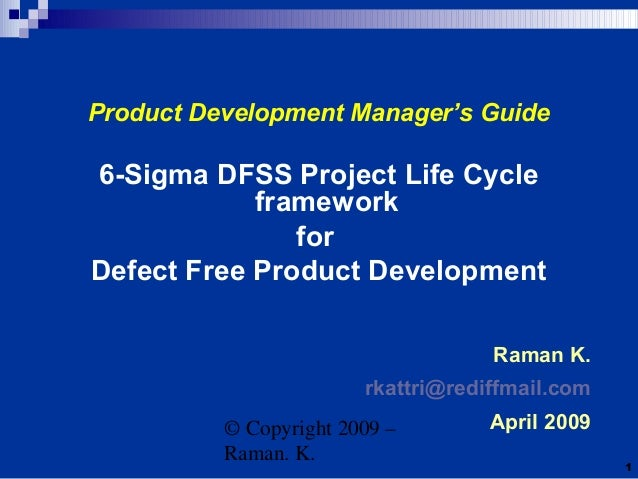 © Copyright 2009 – Raman. K. 1 Product Development Manager's Guide 6-Sigma DFSS Project Life Cycle framework for Defect Fr...