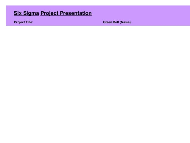 Six Sigma Project Presentation Project Title: Green Belt (Name):