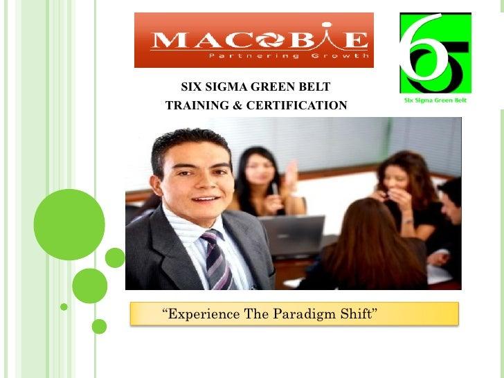 "SIX SIGMA GREEN BELT TRAINING & CERTIFICATION     ""Experience The Paradigm Shift"""