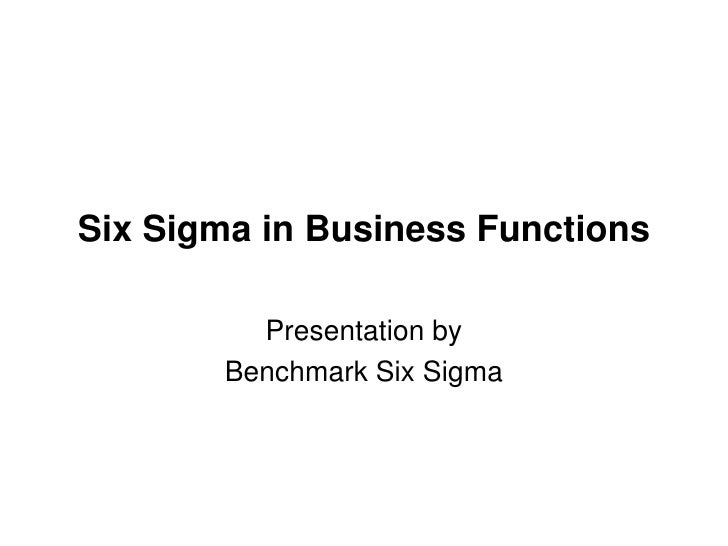 Six Sigma in Business Functions<br />Presentation by <br />Benchmark Six Sigma<br />