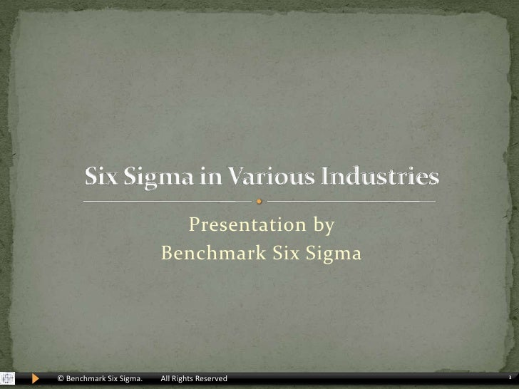 Presentation by <br />Benchmark Six Sigma<br />Six Sigma in Various Industries<br />