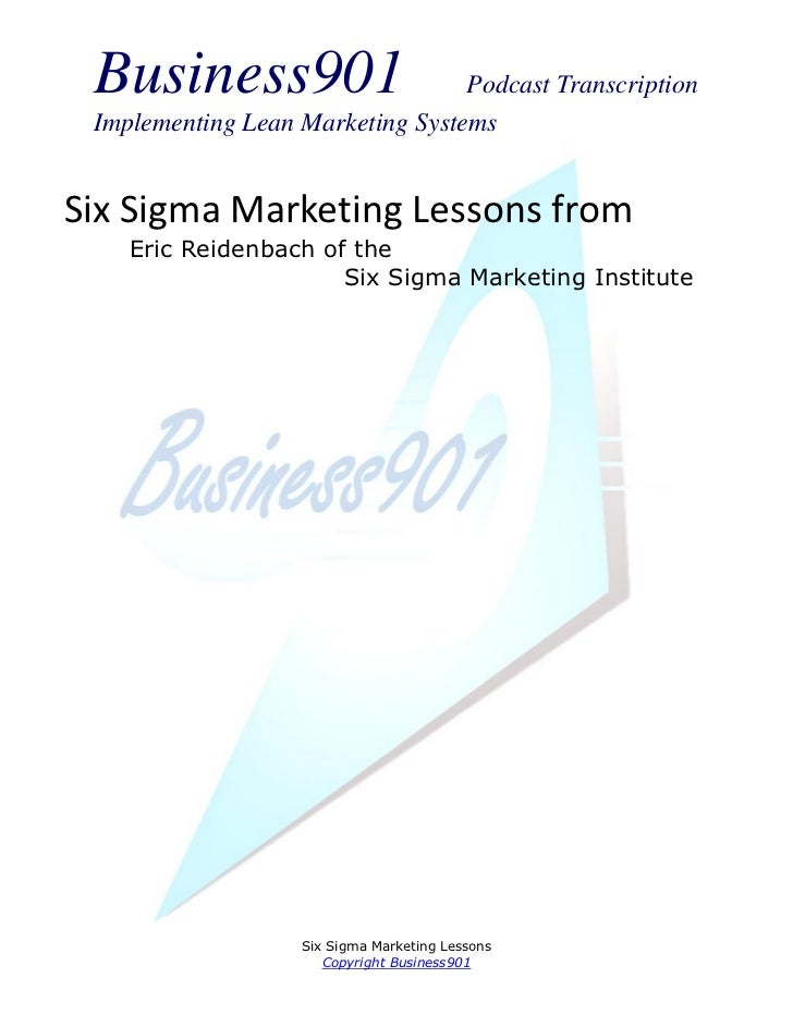 Business901                      Podcast Transcription Implementing Lean Marketing SystemsSix Sigma Marketing Lessons from...