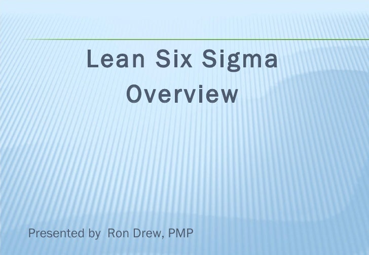 <ul><li>Lean Six Sigma </li></ul><ul><li>Overview </li></ul>Presented by  Ron Drew, PMP