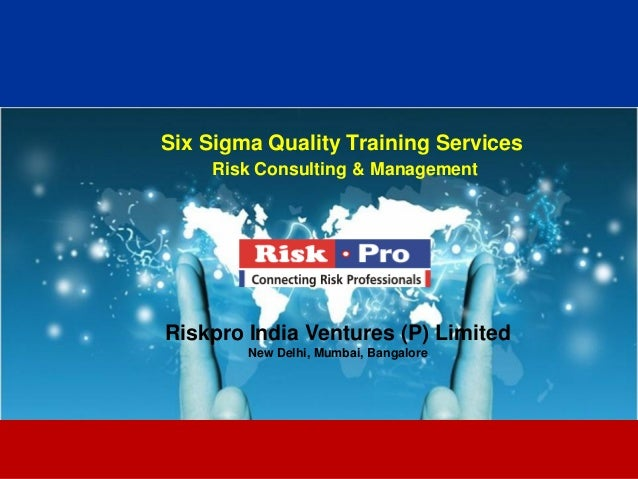 Six Sigma Quality Training Services    Risk Consulting & ManagementRiskpro India Ventures (P) Limited        New Delhi, Mu...