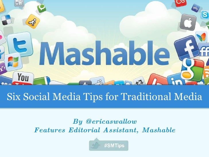 By @ericaswallow Features Editorial Assistant, Mashable Six Social Media Tips for Traditional Media