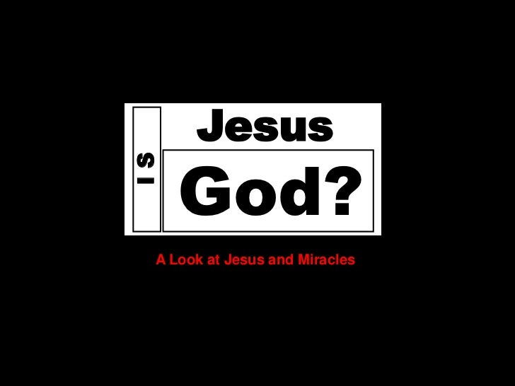 Does             Jesus            God?       IS        A Look at Jesus and Miracles