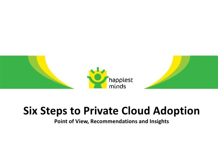 Six Steps to Private Cloud Adoption      Point of View, Recommendations and Insights