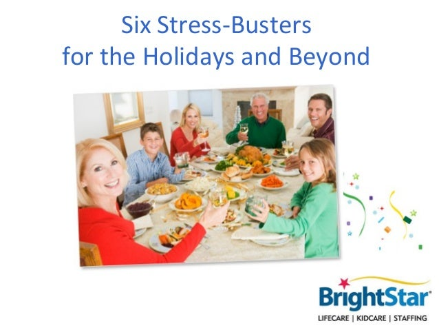 Six Stress-Bustersfor the Holidays and Beyond