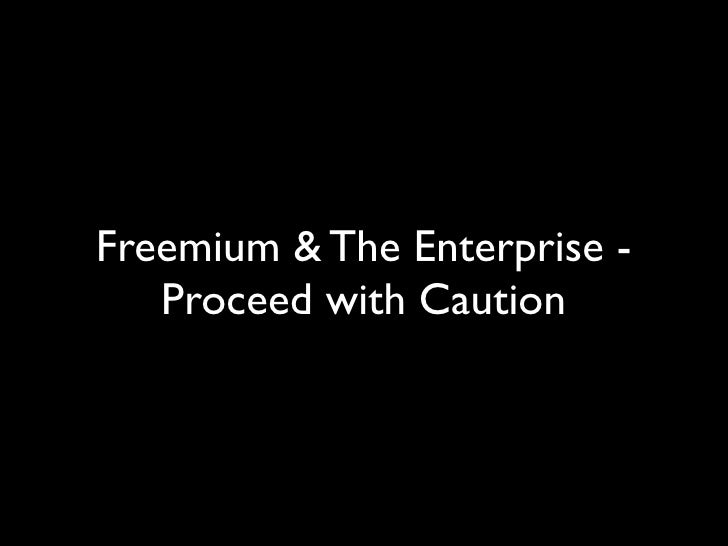 Freemium and the Enterprise - Proceed with Caution Slides from Freemium Summit 2010