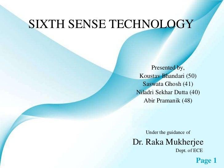 SIXTH SENSE TECHNOLOGY<br />Presented by,<br />Koustav Bhandari (50)<br />SaswataGhosh (41)<br />NiladriSekharDutta (40)<b...