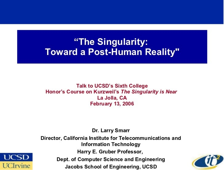 """"""" The Singularity:  Toward a Post-Human Reality"""" Talk to UCSD's Sixth College Honor's Course on Kurzweil's  The Singu..."""