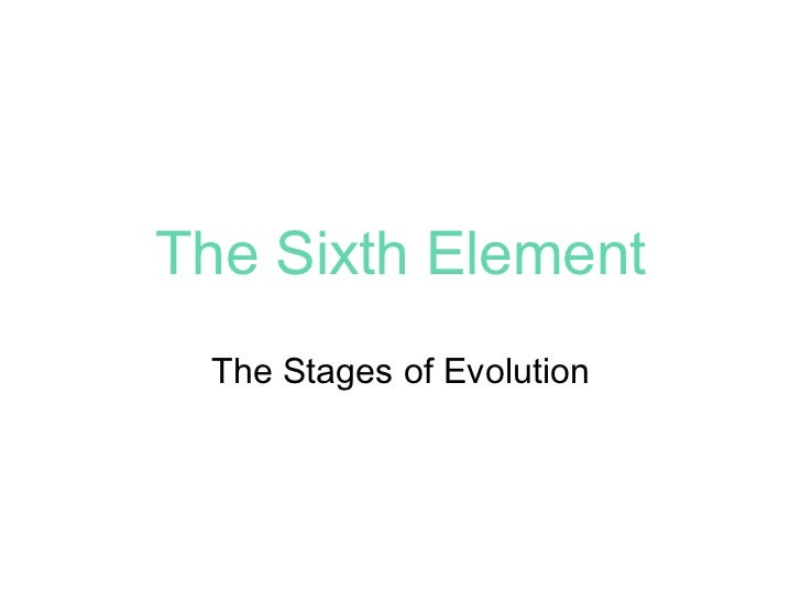The Sixth Element The Stages of Evolution