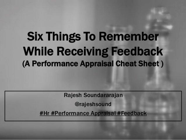 Six Things To Remember While Receiving Feedback (A Performance Appraisal Cheat Sheet ) Rajesh Soundararajan @rajeshsound #...