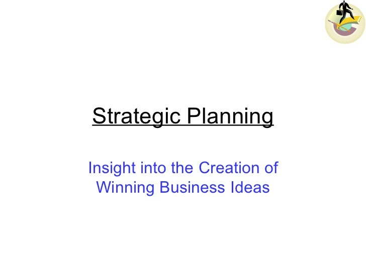 Strategic Planning Insight into the Creation of Winning Business Ideas