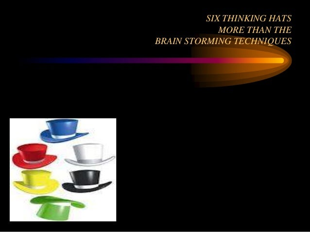 SIX THINKING HATS             MORE THAN THEBRAIN STORMING TECHNIQUES