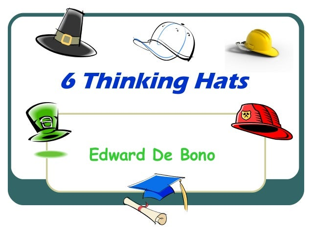 Six thinking hats edward de bano