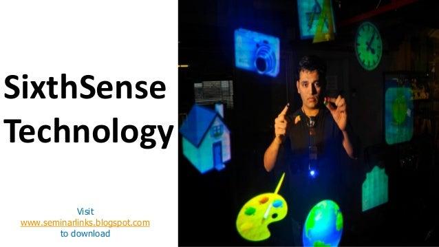 SixthSense Technology Visit www.seminarlinks.blogspot.com to download