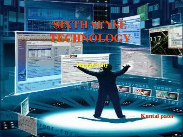 SIXTH SENSE TECHNOLOGY Prepared by  Kuntal patel