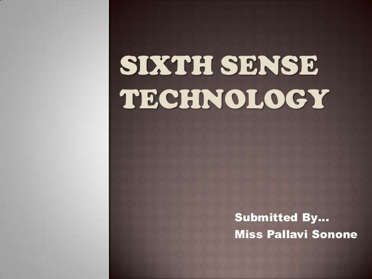 SIXTH SENSETECHNOLOGY      Submitted By…      Miss Pallavi Sonone